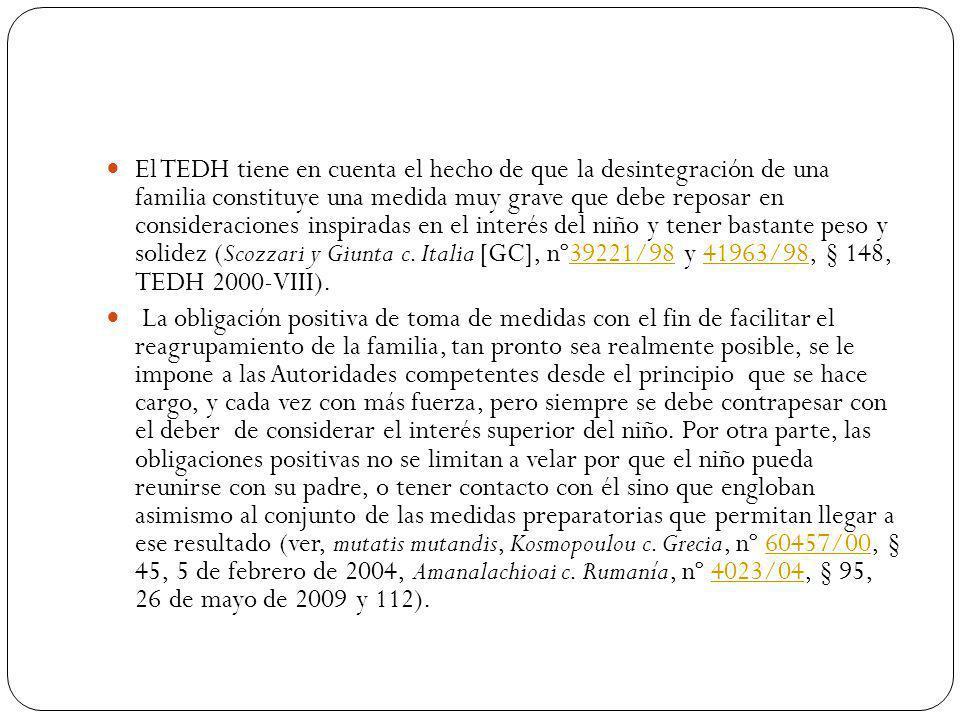 El TEDH tiene en cuenta el hecho de que la desintegración de una familia constituye una medida muy grave que debe reposar en consideraciones inspiradas en el interés del niño y tener bastante peso y solidez (Scozzari y Giunta c. Italia [GC], nº39221/98 y 41963/98, § 148, TEDH 2000-VIII).